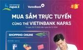 Hấp dẫn CTKM 'Mua sắm trực tuyến cùng thẻ VietinBank NAPAS'
