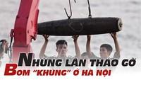 Ba lần tháo gỡ bom 'khủng' ở Hà Nội