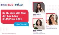 Ba đại diện xuất sắc của Việt Nam nhận học bổng IELTS Prize