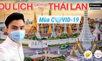 """Theo chân travel blogger Tùng Chill du lịch Thái Lan, """"set kèo"""" chờ ngày bình thường mới"""