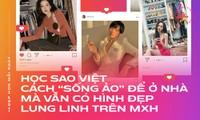 """Học sao Việt cách """"sống ảo"""" để ở nhà mà vẫn có hình đẹp lung linh trên MXH"""