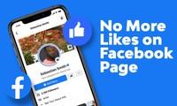 """Facebook chính thức """"khai tử"""" nút Like dành cho fanpage, thực hư là thế nào?"""