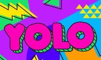 YOLO - Ta chỉ có một cuộc đời, sống sao cho không hoài phí!
