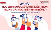 Báo Tiền Phong tổ chức tọa đàm: Học sinh được sử dụng điện thoại- Nên hay không?