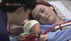 Về nhà đi con tập 62: Vũ xin lỗi Thư vì không bên cô lúc sinh con trai