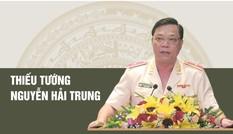 Thiếu tướng Nguyễn Hải Trung - Tân Giám đốc Công an Hà Nội