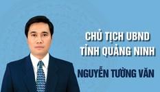 Chân dung ông Nguyễn Tường Văn, Chủ tịch UBND tỉnh Quảng Ninh