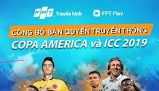 Truyền hình FPT và FPT Play độc quyền Copa America 2019 và ICC 2019