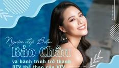 Người đẹp Biển Nguyễn Hoàng Bảo Châu và cơ duyên trở thành BTV thể thao của VTV