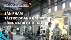 BIDV thúc đẩy sản xuất công nghiệp với sản phẩm Tài trợ doanh nghiệp