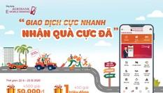 'Giao dịch cực nhanh – Nhận quà cực đã' cùng ứng dụng Agribank E-Mobile Banking