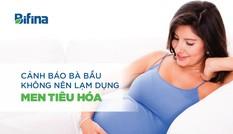 Bà bầu nên dùng 'men tiêu hóa' nào khi bị rối loạn tiêu hóa?