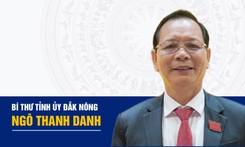 Chân dung Bí thư Tỉnh ủy Đắk Nông Ngô Thanh Danh