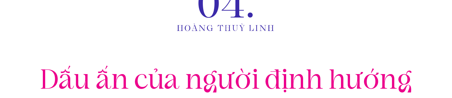 Hoàng Thùy Linh - Hành trình ngạo nghễ và khí phách kiên định của kẻ tiên phong - ảnh 10