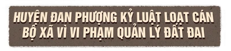Loạt lãnh đạo quận, huyện Hà Nội sai phạm vì đất đai, xây dựng ảnh 14