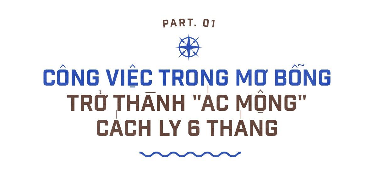 Hải trình sóng gió của chàng trai Việt mắc kẹt đã 6 tháng trên tàu viễn dương vì COVID-19 ảnh 1