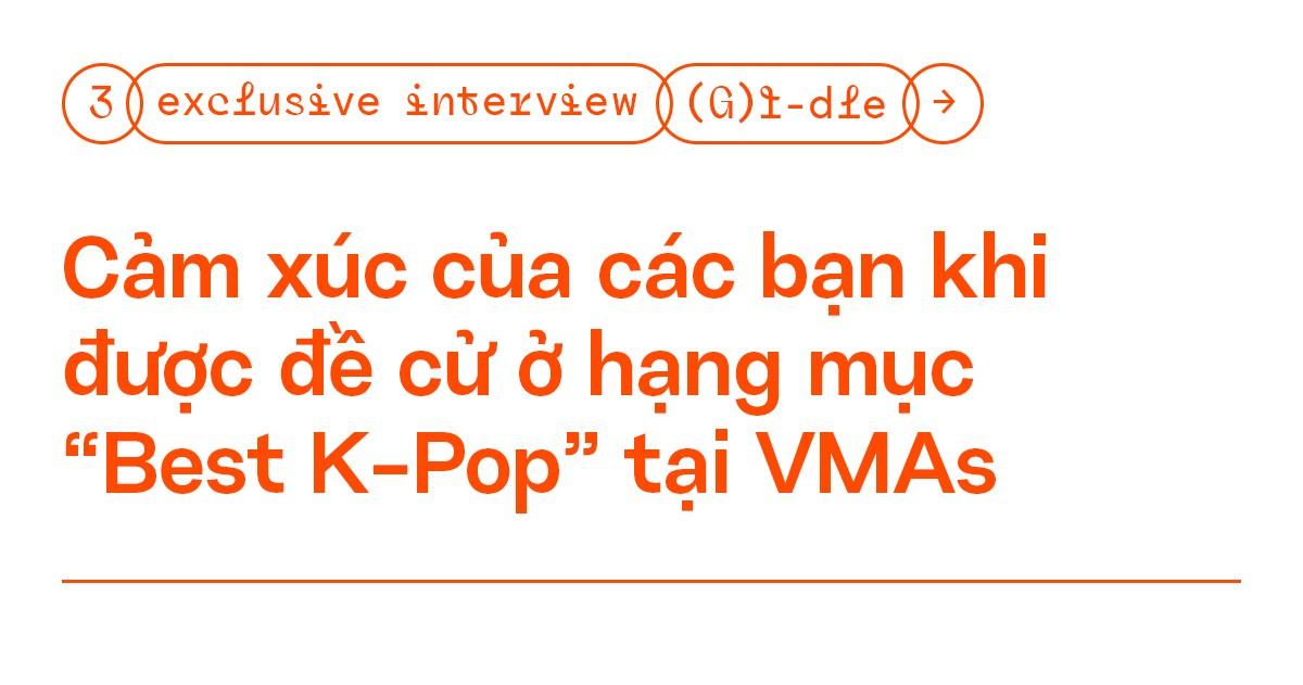 """Phỏng vấn độc quyền: (G)I-DLE - """"Neverland giúp chúng mình nhận đề cử ở #VMAs2020"""" ảnh 3"""