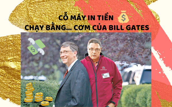 Cỗ máy in tiền chạy bằng cơm của Bill Gates ảnh 1