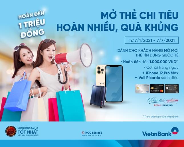 Cùng VietinBank 'Mở thẻ chi tiêu - Hoàn nhiều, quà khủng' ảnh 1