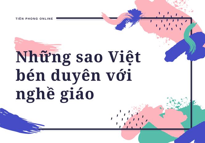 Những sao Việt khiến người hâm mộ ngỡ ngàng vì bén duyên với nghề giáo - ảnh 1