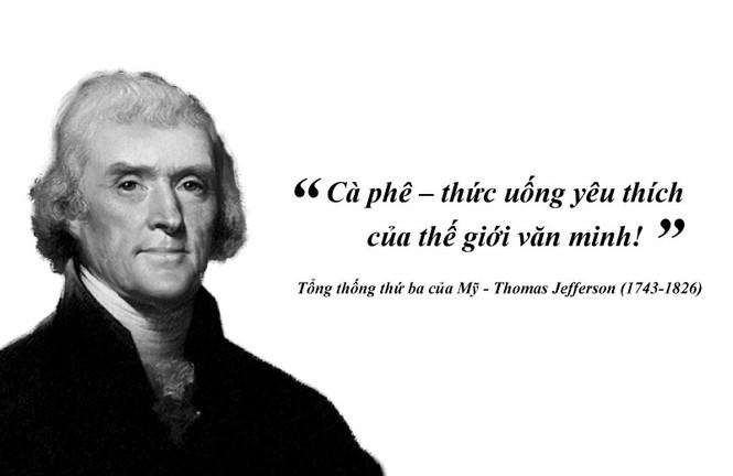 """Kỳ 55: Thomas Jefferson: """"Cà phê – thức uống yêu thích của thế giới văn minh!"""" - ảnh 1"""