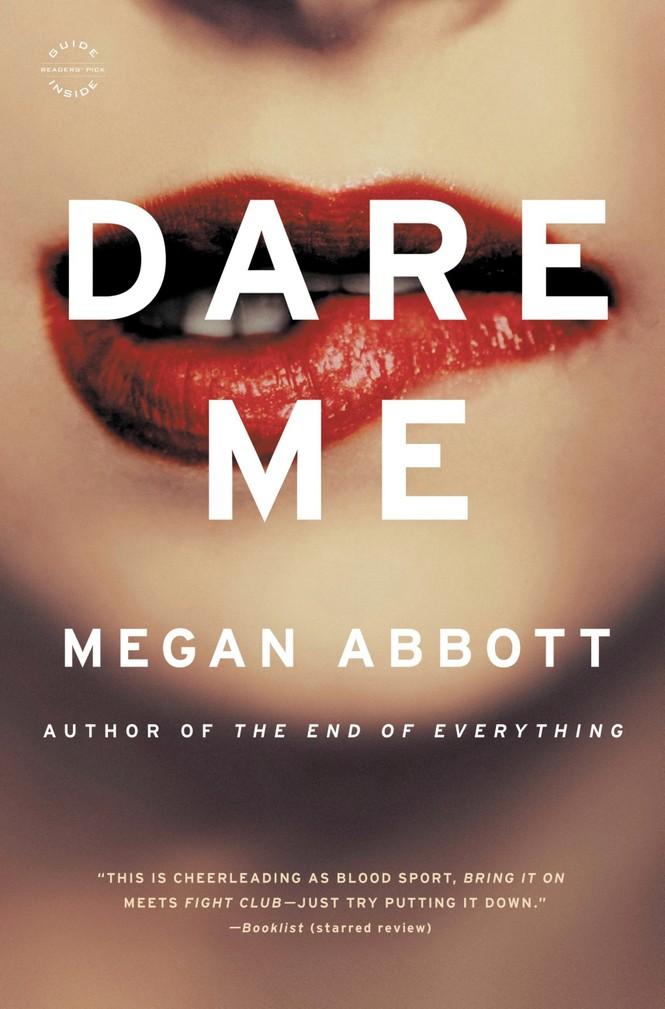 Dare me (Thách tôi đi): Cuốn tiểu thuyết tâm lý giật gân về tình bạn và tham vọng - ảnh 1
